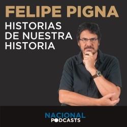 Historias de nuestra historia de Felipe Pigna